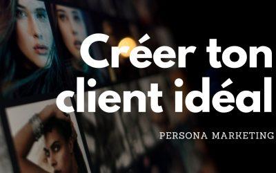 Comment concevoir ton Persona marketing (et comment l'utiliser pour viser ce fameux client idéal) ?